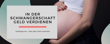 In der Schwangerschaft Geld verdienen